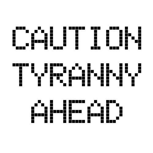 Caution tyranny ahead charlesfettinger